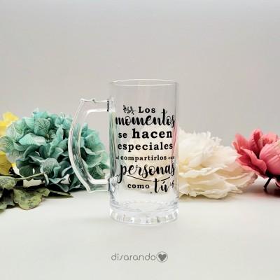 """Jarra Cerveza Mensaje """"Los momentos se hacen especiales... """""""