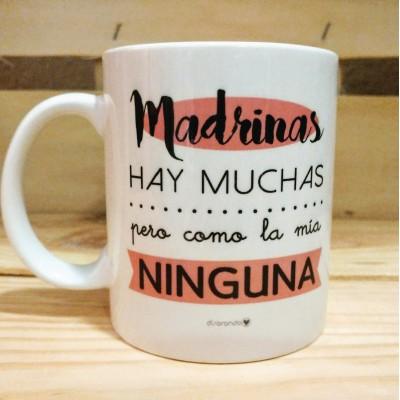 """Taza """"Madrinas hay muchas, como la mía ninguna"""""""