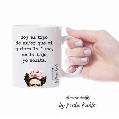 """Taza Frida Khalo """"Soy el tipo de mujer que si quiero la luna..."""""""