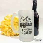 """Jarra Cerveza Mensaje """"La vida sin cerveza... """""""